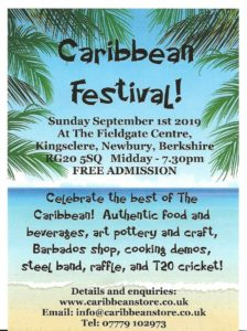Caribbean festival! sunday september the 1st of 2019. At the fieldgate centre, kingsclere, newbury, berkshire, RG20 5SQ. 12pm until 7:30pm. FREE ADMISSION , ceebrate the best of the caribbean! Authentic food and beverages, art pottery and craft, barbados shop, cooking demos, steel band, raffle and T20 cricket!. details and enquiries: www.caribbean.co.uk Email: info@caribbeanstore.co.uk TEL: 07779102973